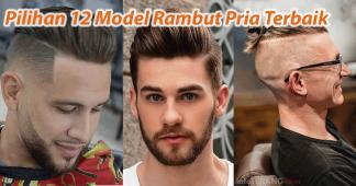 Pilihan 12 Model Rambut Pria Terbaik